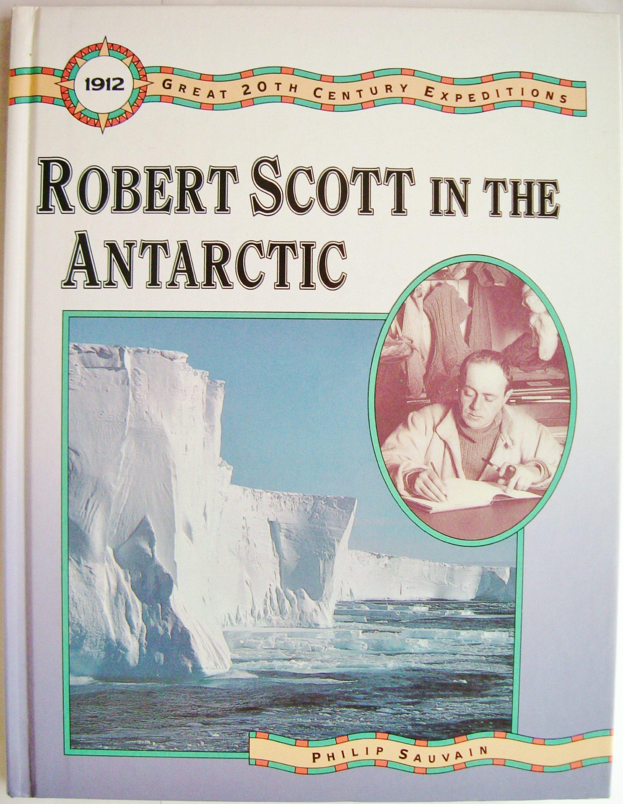 Robert Scott in the Antarctic (Great 20th Century Expeditions)