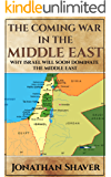 The Coming War in the Middle East: And why Israel will be the only nation left standing. (Our Hidden History and Future Series Book 3) (English Edition)