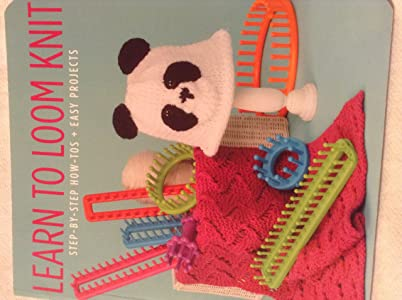 Learn to Loom Knit Step- By- Step How- Tos Easy Projects