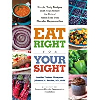 Eat Right For Your Sight: Simple, Tasty Recipes That Help Reduce of Vision Loss from Macular Degeneration: Simple, Tasty Recipes That Help Reduce the Risk of Vision Loss from Macular Degeneration