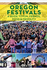 Oregon Festivals: A Guide to Fun, Friends, Food & Frivolity Kindle Edition