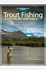 Trout Fishing in the Pacific Northwest: Skills & Strategies for Trout Anglers in Washington, Oregon, Alaska & British Columbia (The Freshwater Angler) Kindle Edition