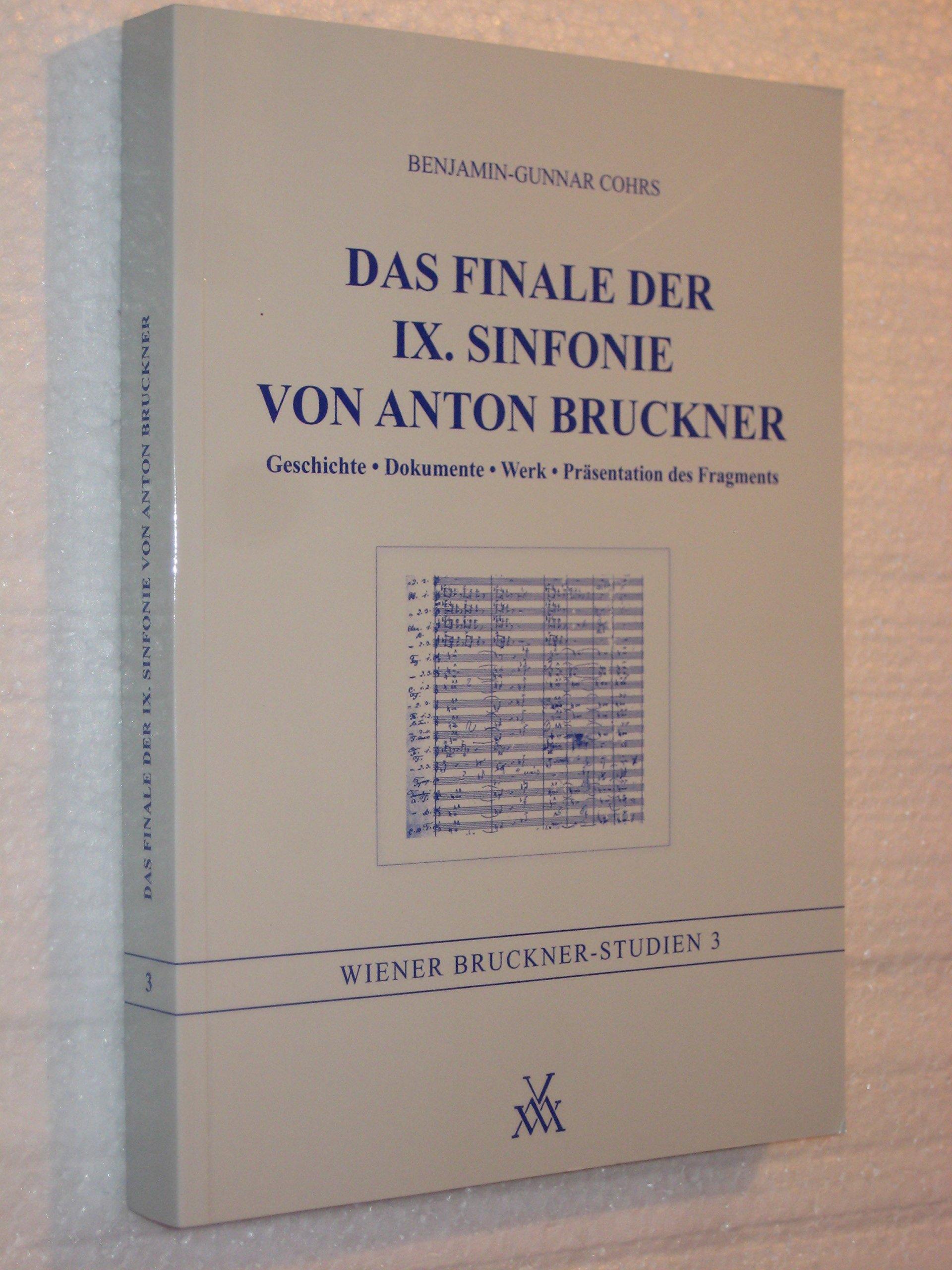 Das Finale der IX. Sinfonie von Anton Bruckner: Geschichte. Dokumente. Werk. Präsentation des Fragments (Wiener Bruckner-Studien)