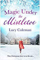 Magic Under the Mistletoe: the perfect feel good love story from bestselling author Lucy Coleman Kindle Edition