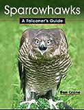 Sparrowhawks: A Falconer's Guide