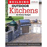 Building Outdoor Kitchens for Every Budget (Creative Homeowner) DIY Instructions and Over 300 Photos to Bring Attractive, Fun