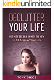 Declutter Your Life: Out With The Old, In With The New (In All Areas Of Your Life)