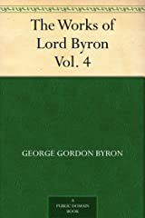 The Works of Lord Byron. Vol. 4 Kindle Edition