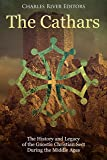 The Cathars: The History and Legacy of the Gnostic Christian Sect During the Middle Ages (English Edition)