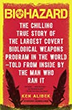 Biohazard: The Chilling True Story of the Largest Covert Biological Weapons Program in the World--Told from Inside by…