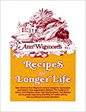 Recipes for Longer Life: Ann Wigmore's Famous Recipes for Rejuvenation and Freedom from Degenerative Diseases
