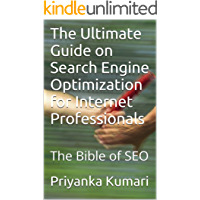 The Ultimate Guide on Search Engine Optimization for Internet Professionals: The Bible of SEO