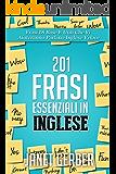 201 Frasi Essenziali in Inglese: Frasi Di Base E Utili Che Vi Aiuteranno Parlano Inglese Veloce