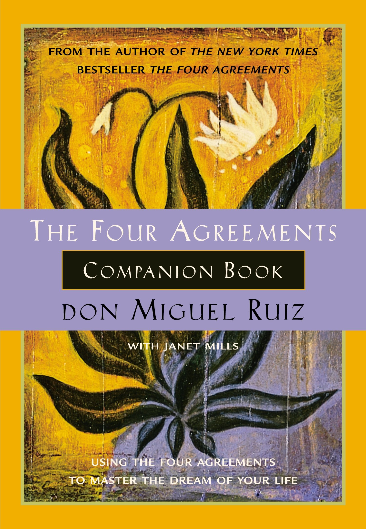 The four agreements companion book using the four agreements to the four agreements companion book using the four agreements to master the dream of your life toltec wisdom don miguel ruiz janet mills 9781878424488 platinumwayz