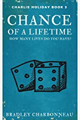 Chance of a Lifetime: How many lives do you have? (Charlie Holiday Book 3)