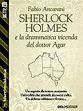 Sherlock Holmes e la drammatica vicenda del dottor Agar (Sherlockiana)