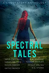 Spectral Tales: A Ghost Story Anthology Kindle Edition