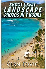 Shoot Great Landscape Photos in 1 Hour!: Shoot Like the Pros Series Kindle Edition