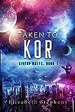 Taken to Kor: A SciFi Alien Romance (Xiveri Mates Book 5)