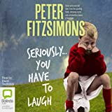 Seriously...You Have to Laugh: Great Yarns and Tall Tales from the Sporting Fields, Dressing Rooms and Commentary Boxes of Australia