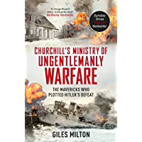 Churchill's Ministry of Ungentlemanly Warfare: The Mavericks who Plotted Hitler's Defeat (English Edition)