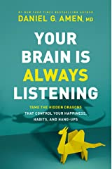 Your Brain Is Always Listening: Tame the Hidden Dragons That Control Your Happiness, Habits, and Hang-Ups Kindle Edition