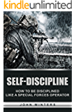 Self-Discipline: How To Build Special Forces Self-Discipline