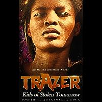 TRAZER: KIDS OF STOLEN TOMORROW (Trazer Series Book 1)