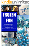 Frozen Fun:Unofficial Guide to Frozen Fun at Disney California Adventure and Disneyland