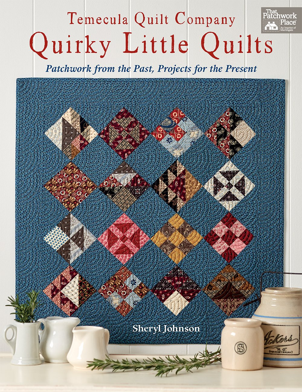 Temecula Quilt Company - Quirky Little Quilts: Patchwork from the Past, Projects for the Present
