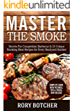 Master the Smoke: Secrets For Competition Barbecue & 25 Unique Smoking Meat Recipes for Every Backyard Smoker (Rory's Meat Kitchen)