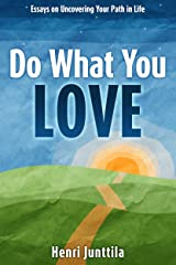 Do What You Love: Essays on Uncovering Your Path in Life Kindle Edition