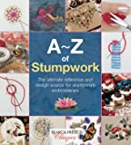 A-Z of Stumpwork: The Ultimate Reference and Design Source for Stumpwork Embroiderers (A-Z of Needlecraft)