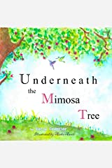 Underneath the Mimosa Tree: 2nd edition Kindle Edition