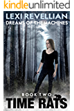 Dreams of the Machines (Time Rats Book 2)