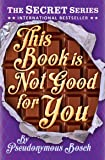 """This Book is Not Good for You: Book 3 (Secret 3) (The """"Secret"""" Series)"""