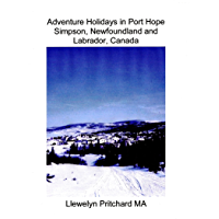 Adventure Holidays in Port Hope Simpson, Newfoundland and Labrador, Canada (Travel Handbooks Book 3)