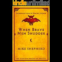 When Brave Men Shudder: The Scottish Origins of Dracula book cover