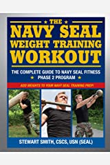 The Navy SEAL Weight Training Workout: The Complete Guide to Navy SEAL Fitness - Phase 2 Program Kindle Edition