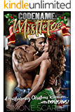 Codename: Mistletoe: A Military Bad-Boy Christmas Romance... With Explosions!