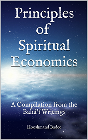 Principles of Spiritual Economics: A Compilation from the Bah�� Writings