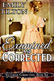 Examined and Corrected (Victorian Correction Book 6) (English Edition)