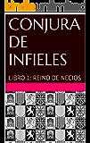 CONJURA DE INFIELES: LIBRO 1: REINO DE NECIOS