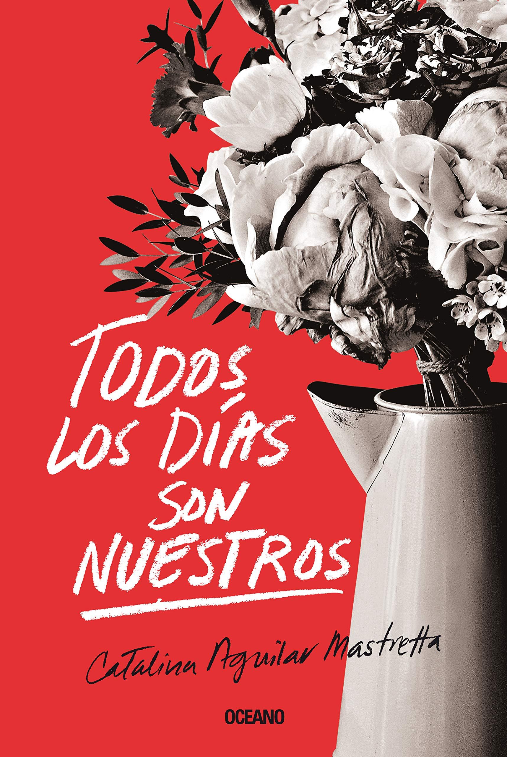 Todos los días son nuestros: Aguilar Mastretta, Catalina: Amazon.com.mx:  Libros