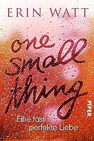 One Small Thing – Eine fast perfekte Liebe: Roman (German Edition)
