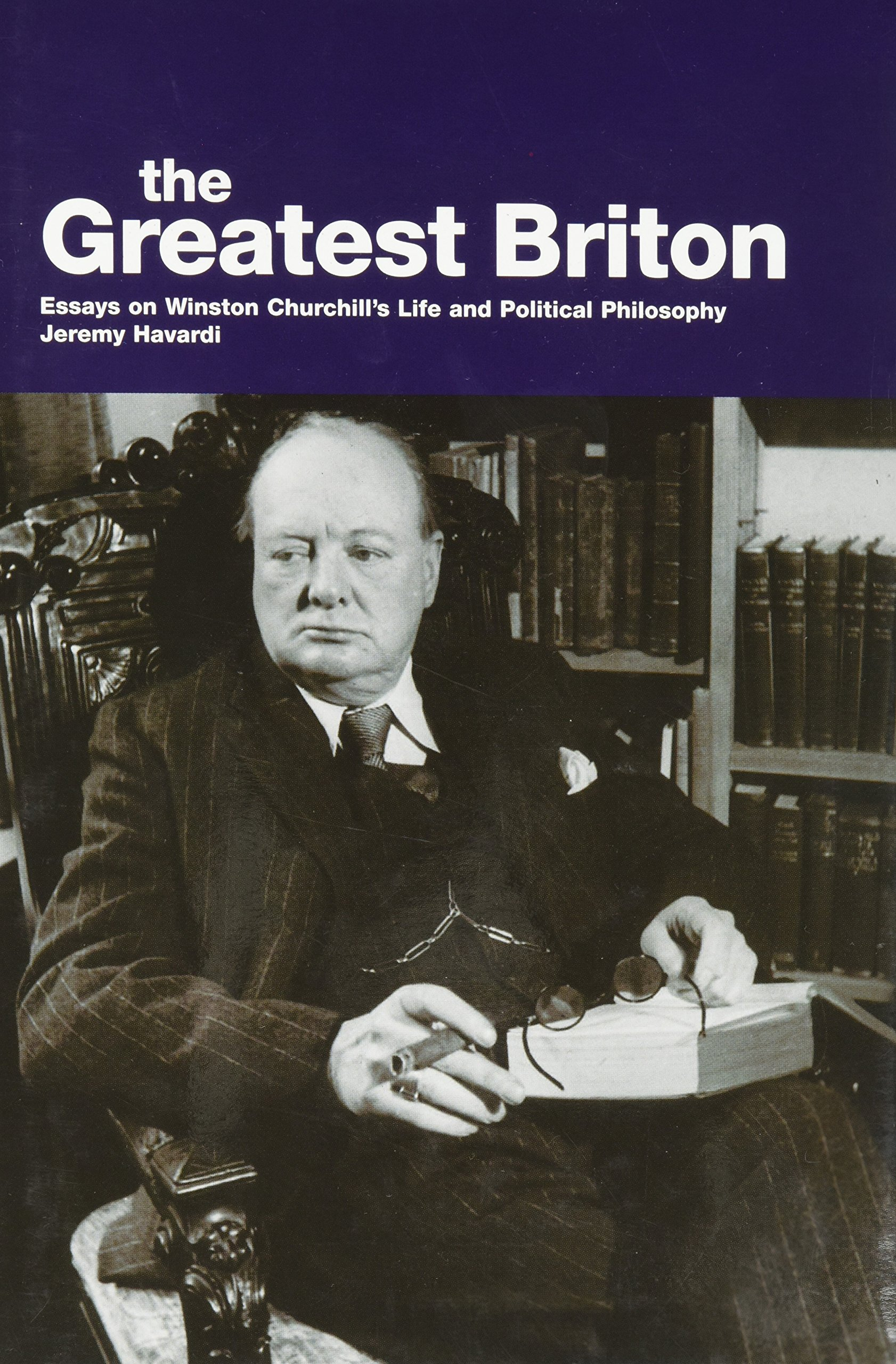 The Greatest Briton Essay On Winston Churchill S Life And Political Philosophy Havardi Jeremy 9780856832659 Amazon Com Books Collected Essays
