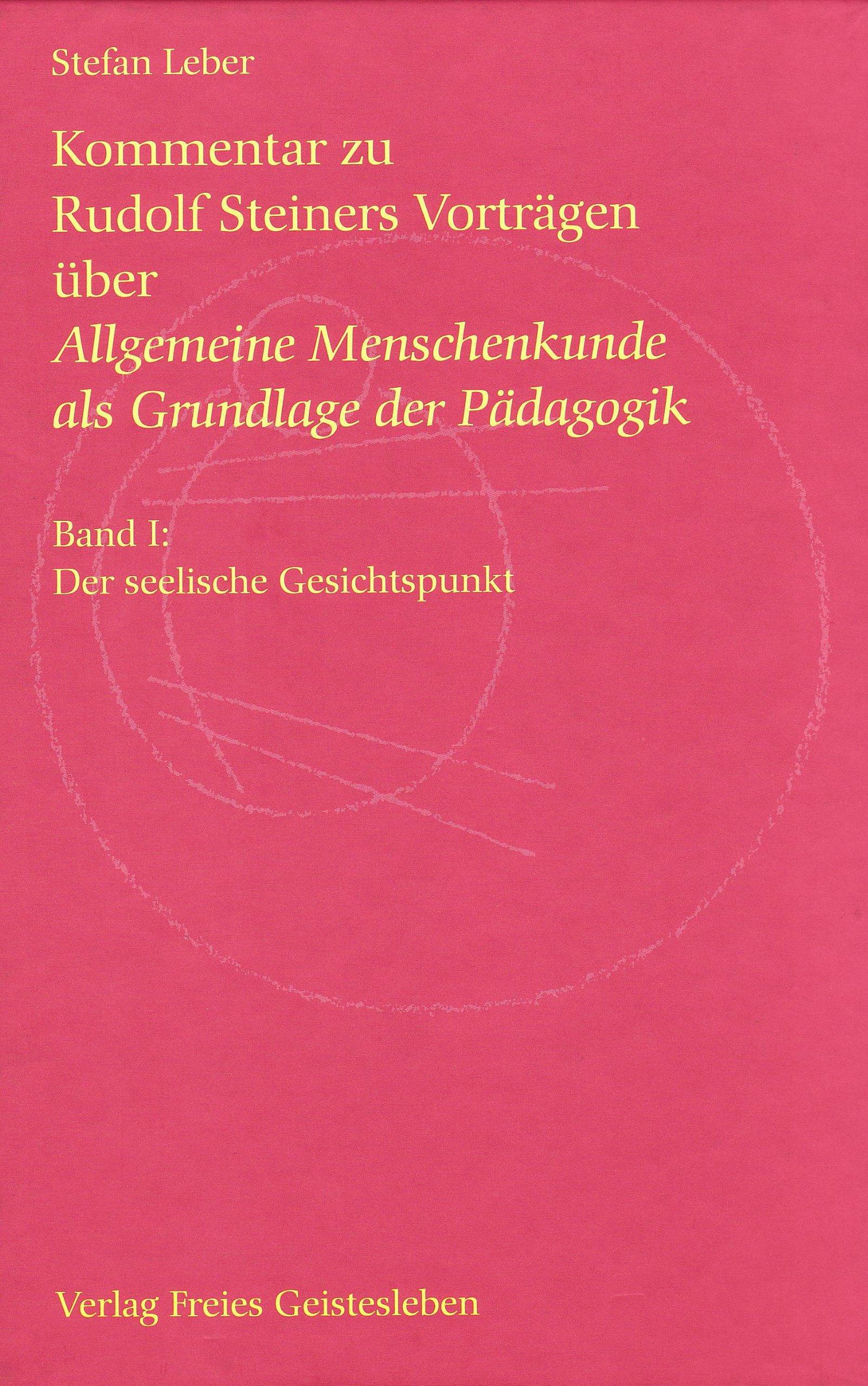 Kommentar zu Rudolf Steiners Vorträgen über Allgemeine Menschenkunde als Grundlage der Pädagogik: Band 1: Der seelische Gesichtspunkt. Band 2: Der ... Band 3: Der leibliche Gesichtspunkt