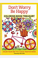 Don't Worry, Be Happy Coloring Book Treasury: Color Your Way To A Calm, Positive Mood (Design Originals) 96 Cheerful One-Side-Only Designs on Extra-Thick Perforated Paper in a Spiral Lay-Flat Binding Spiral-bound