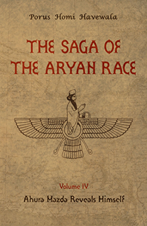 The Saga of the Aryan Race - Volume 4: Ahura Mazda Reveals Himself