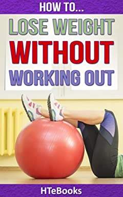 How To Lose Weight Without Working Out (How To eBooks Book 31)